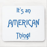 It's an American Thing! Mousepad