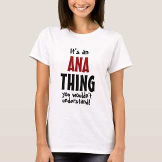 It's an Ana thing you wouldn't understand T-Shirt
