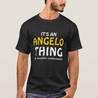 It's an Angelo thing you wouldn't understand T-Shirt