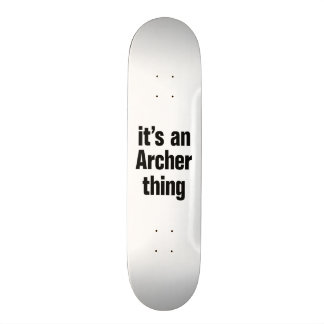 its an archer thing skate boards