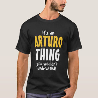 It's an Arturo thing you wouldn't understand T-Shirt