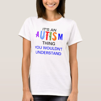 Its an autism thing T-Shirt