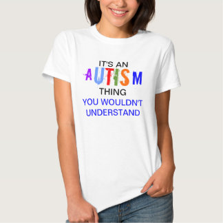 Its an autism thing tee shirt