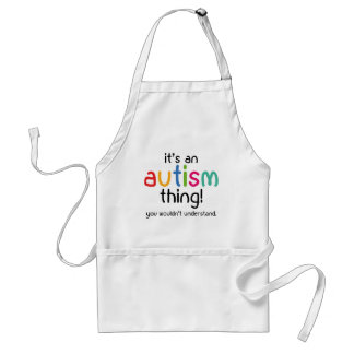 It's An Autism Thing. You Wouldn't Understand. Adult Apron