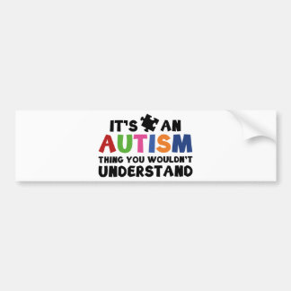 It's An Autism Thing, You Wouldn't Understand. Bumper Sticker