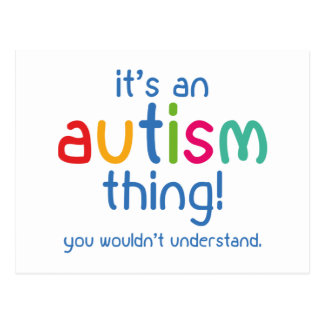 It's An Autism Thing. You Wouldn't Understand. Postcard