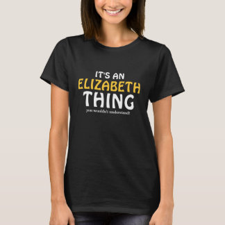 It's an Elizabeth thing you wouldn't understand T-Shirt