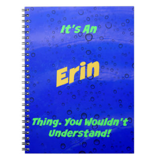 It's An Erin Thing. You Wouldn't Understand! Notebook