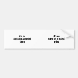 its an extra in a movie thing car bumper sticker