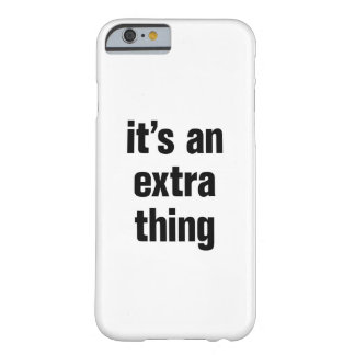 its an extra thing barely there iPhone 6 case