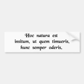 It's an innate thing to always hate the one...... car bumper sticker
