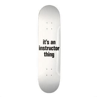 its an instructor thing skate board deck