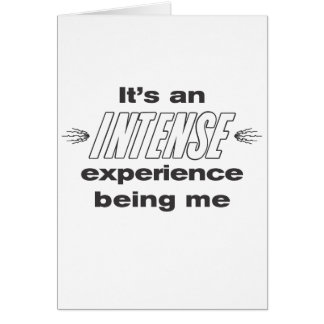 It's an intense experience being me card