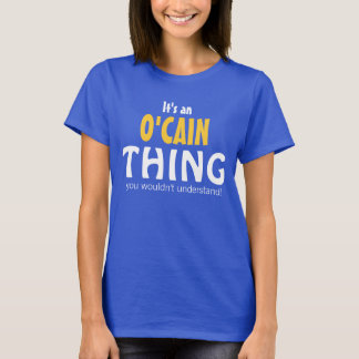 It's an O'Cain thing you wouldn't understand T-Shirt