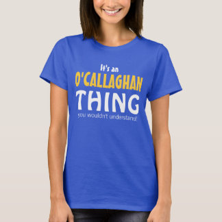 It's an O'Callaghan thing you wouldn't understand T-Shirt
