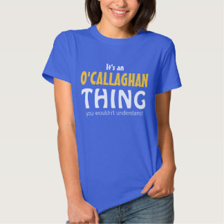 It's an O'Callaghan thing you wouldn't understand Tshirt