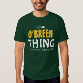It's an O'Breen thing you wouldn't understand T Shirt