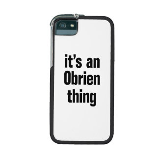 its an obrien thing case for iPhone 5