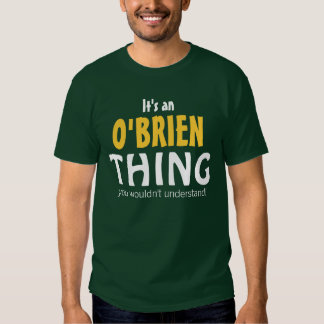 It's an O'Brien thing you wouldn't understand Shirt