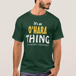 It's an O'Hara thing you wouldn't understand T-Shirt