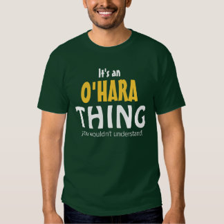 It's an O'Hara thing you wouldn't understand T Shirts