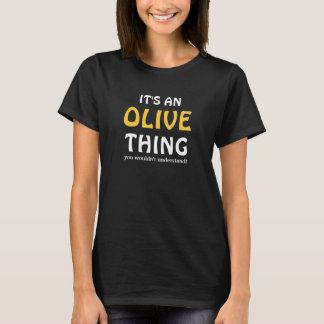 It's an Olive thing you wouldn't understand T-Shirt
