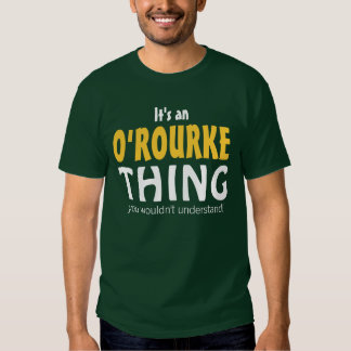 It's an O'Rourke thing you wouldn't understand T Shirt
