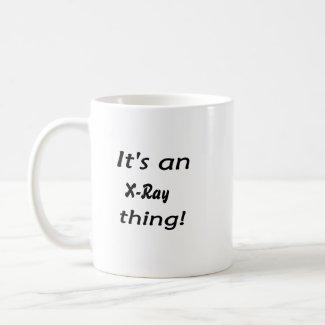 It's an X-Ray thing! It's a X Ray thing! mug