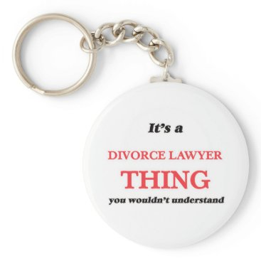 Lawyer Themed It's and Divorce Lawyer thing, you wouldn't unders Keychain