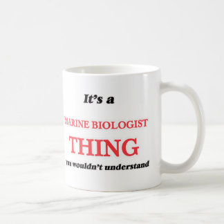 It's and Marine Biologist thing, you wouldn't unde Coffee Mug