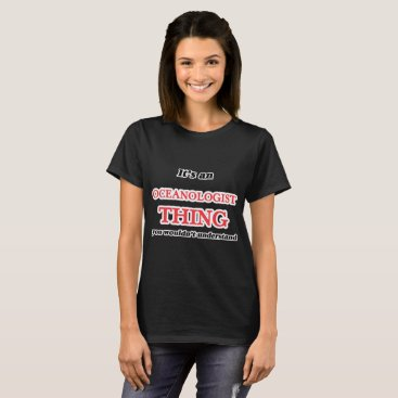 Hawaiian Themed It's and Oceanologist thing, you wouldn't understa T-Shirt