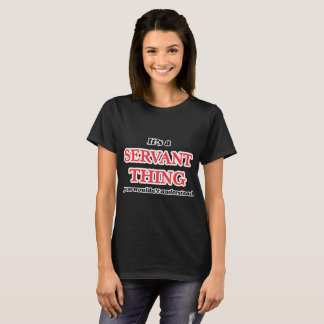 It's and Servant thing, you wouldn't understand T-Shirt