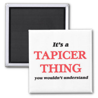 It's and Tapicer thing, you wouldn't understand Magnet