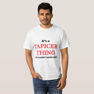 It's and Tapicer thing, you wouldn't understand T-Shirt