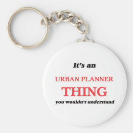 It's and Urban Planner thing, you wouldn't underst Keychain
