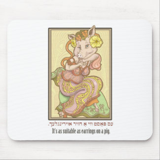 It's as suitable as earrings on a pig. mouse pad