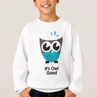 its awl good. Funny owl image. Sweatshirt