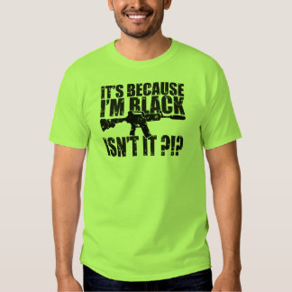 It's Because I'm Black, Is't It T-Shirt