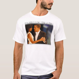its been a long time coming obama michelle T-Shirt
