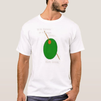 It's been a rough day...but olive. T-Shirt