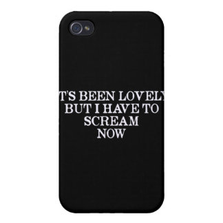 It's Been Lovely But I Have To Scream Now iPhone 4/4S Covers
