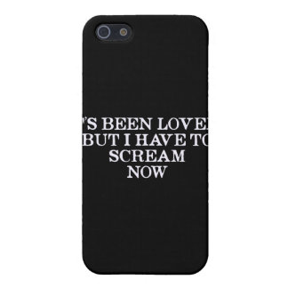 It's Been Lovely But I Have To Scream Now iPhone 5 Cover