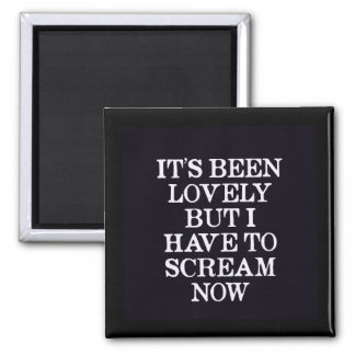 It's Been Lovely But I Have To Scream Now 2 Inch Square Magnet