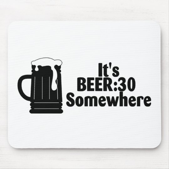 Its Beer 30 Somewhere Mouse Pad