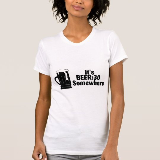 Its Beer 30 Somewhere T-Shirt