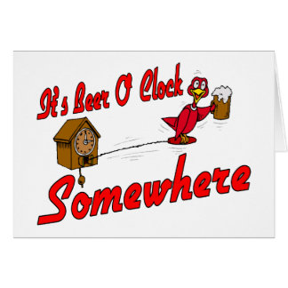 It's Beer O Clock Somewhere Greeting Cards