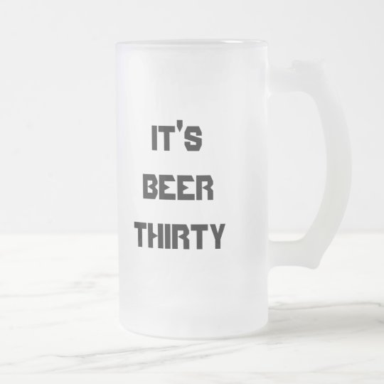 IT'S BEER THIRTY FROSTED GLASS BEER MUG