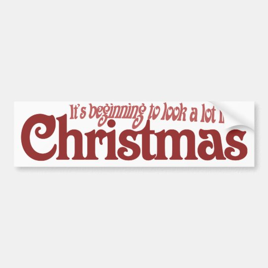 Its beginning to look a lot like Christmas Bumper Sticker