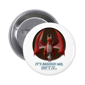 It's Behind Me Pinback Button