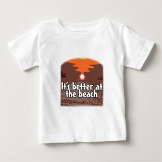 It's better at the beach baby T-Shirt